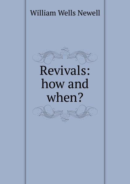 William Wells Newell Revivals: how and when.