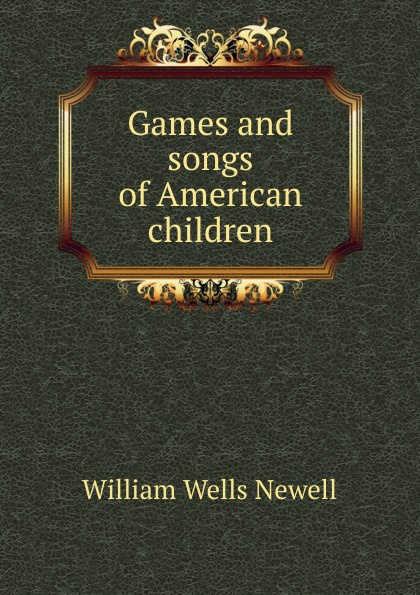 William Wells Newell Games and songs of American children