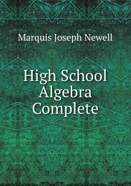 Marquis Joseph Newell High School Algebra Complete a high school algebra