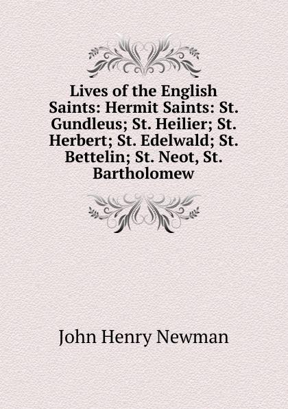 Newman John Henry Lives of the English Saints: Hermit Saints: St. Gundleus; St. Heilier; St. Herbert; St. Edelwald; St. Bettelin; St. Neot, St. Bartholomew туфли st