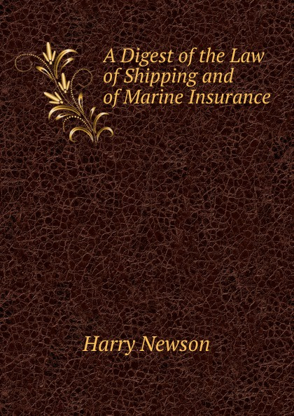 Harry Newson A Digest of the Law Shipping and Marine Insurance