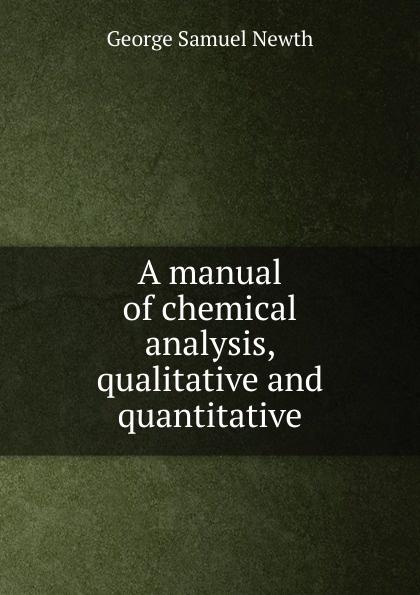 George Samuel Newth A manual of chemical analysis, qualitative and quantitative jerald pinto e quantitative investment analysis