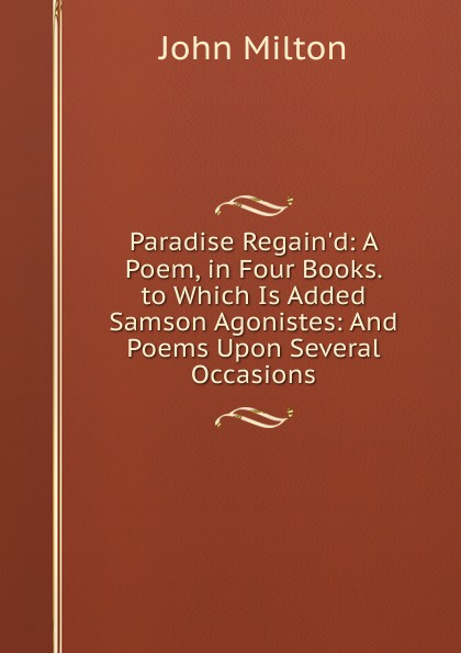 Milton John Paradise Regain.d: A Poem, in Four Books. to Which Is Added Samson Agonistes: And Poems Upon Several Occasions стоимость