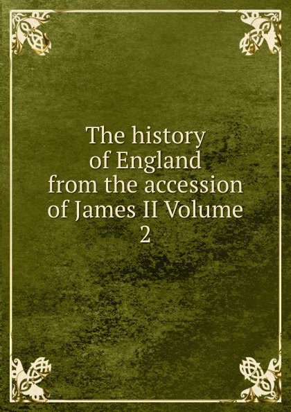 The history of England from the accession of James II Volume 2 цена в Москве и Питере