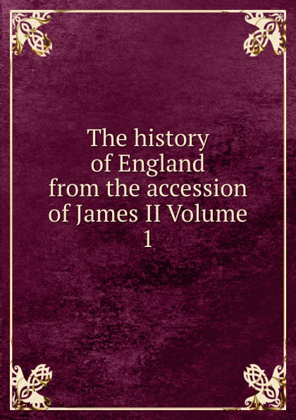 The history of England from the accession of James II Volume 1 цена в Москве и Питере