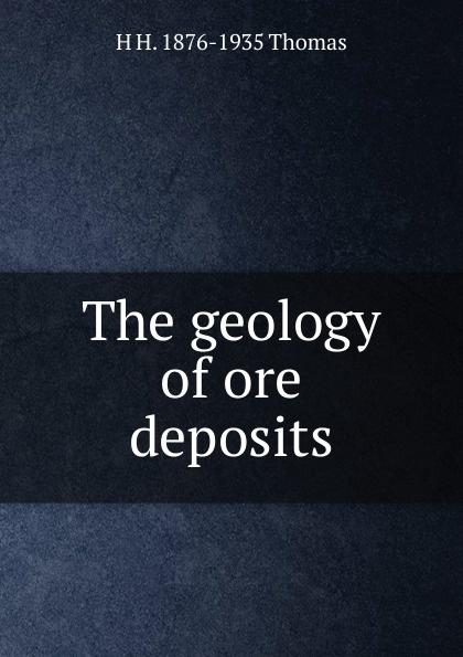 H H. 1876-1935 Thomas The geology of ore deposits larry thomas coal geology