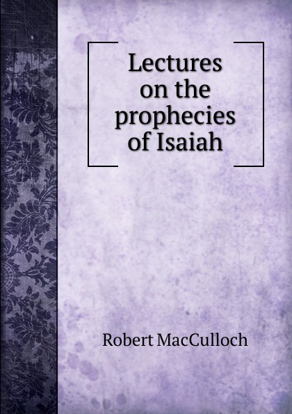 Robert MacCulloch Lectures on the prophecies of Isaiah isaiah trunk robert moses shapiro lodz ghetto a history