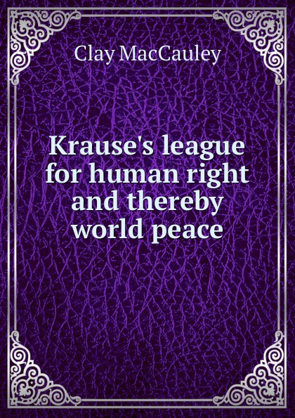 Clay MacCauley Krause.s league for human right and thereby world peace the human league manchester