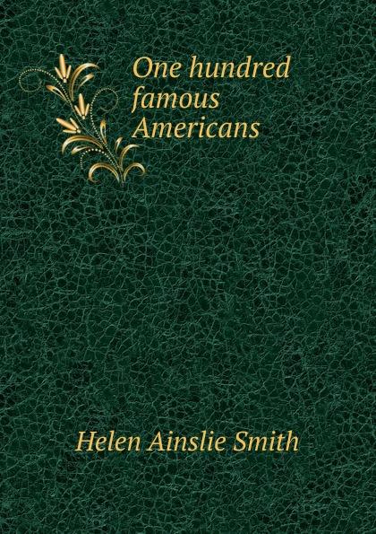лучшая цена Helen Ainslie Smith One hundred famous Americans