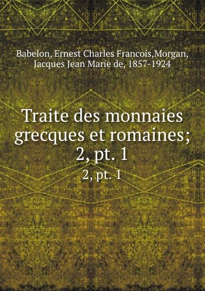Ernest Charles Francois Babelon Traite des monnaies grecques et romaines. Tome 1. Partie 2