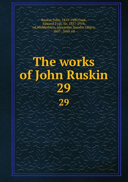 John Ruskin The works of John Ruskin. Volume 29 john ruskin fors clavigera letters to the workmen and labourers of great britain volume 1 2