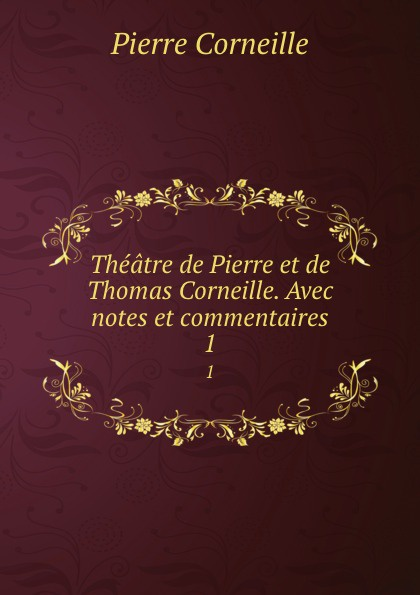 Pierre Corneille Theatre de et Thomas Corneille. Avec notes commentaires. 1