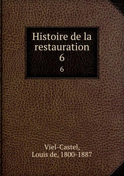 Louis de Viel-Castel Histoire de la restauration. 6
