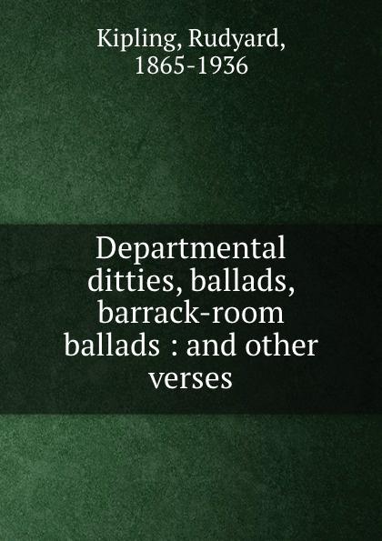 Rudyard Kipling Departmental ditties, ballads, barrack-room ballads : and other verses редьярд киплинг barrack room ballads