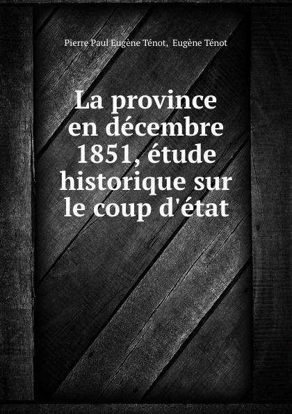 Фото - Pierre Paul Eugène Ténot La province en decembre 1851, etude historique sur le coup d.etat jean paul gaultier le male