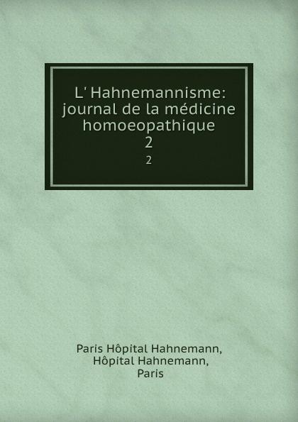Paris Hopital Hahnemann L. Hahnemannisme: journal de la medicine homoeopathique. 2 paris hopital hahnemann l hahnemannisme journal de la medicine homoeopathique 2