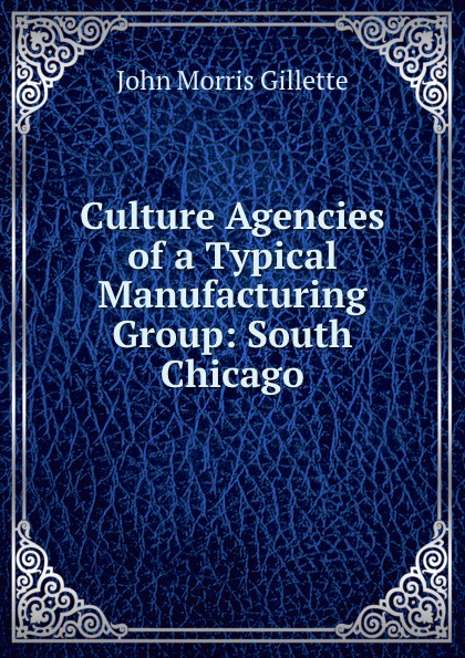 John Morris Gillette Culture Agencies of a Typical Manufacturing Group: South Chicago. john morris gillette culture agencies of a typical manufacturing group south chicago