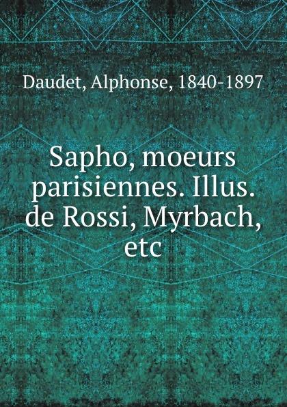Alphonse Daudet Sapho, moeurs parisiennes. Illus. de Rossi, Myrbach, etc alphonse daudet sapho moeurs parisiennes illus de rossi myrbach etc