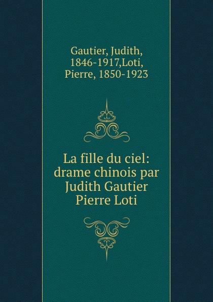 Judith Gautier La fille du ciel: drame chinois par Judith Gautier . Pierre Loti цена и фото