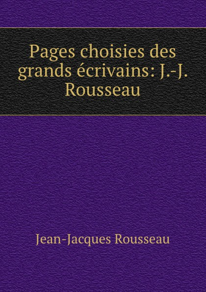 Жан-Жак Руссо Pages choisies des grands ecrivains
