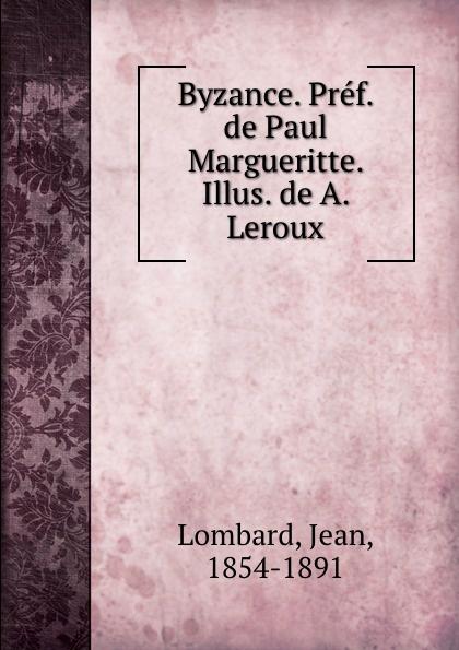 Фото - Jean Lombard Byzance. Pref. de Paul Margueritte. Illus. de A. Leroux jean paul gaultier le male