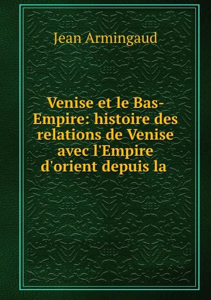 Фото - Jean Armingaud Venise et le Bas-Empire: histoire des relations de Venise avec l.Empire d.orient depuis la . jean paul gaultier le male