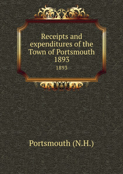купить Portsmouth Receipts and expenditures of the Town of Portsmouth. 1893 по цене 809 рублей