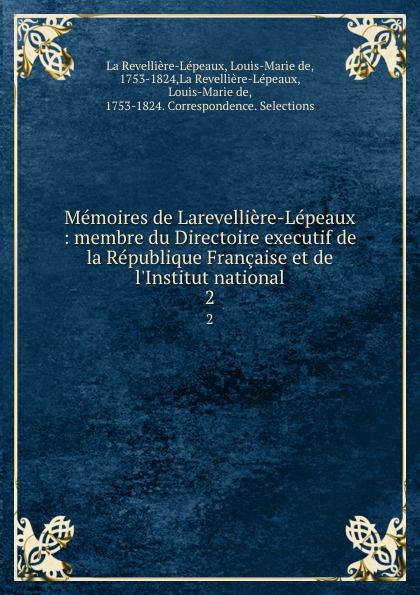 Louis-Marie de La Revellière-Lépeaux Memoires de Larevelliere-Lepeaux: membre du Directoire executif de la Republique Francaise et de l'Institut national. 2