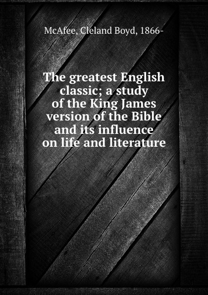 Cleland Boyd McAfee The greatest English classic; a study of the King James version of the Bible and its influence on life and literature полотенце уголок fiorellino premium baby фиореллино премиум беби 90 90см варежка крем