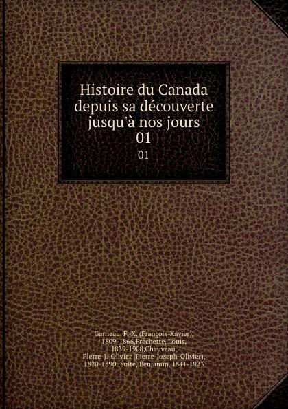 François-Xavier Garneau Histoire du Canada depuis sa decouverte jusqu.a nos jours. 01