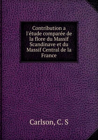 цена на C.S. Carlson Contribution a l.etude comparee de la flore du Massif Scandinave et du Massif Central de la France
