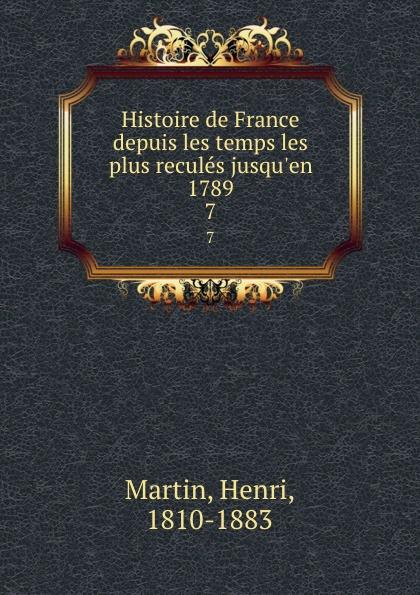 Henri Martin Histoire de France depuis les temps les plus recules jusqu.en 1789. 7