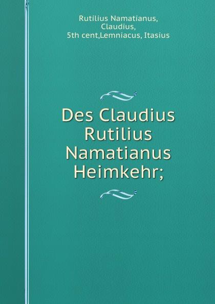 Rutilius Namatianus Des Claudius Rutilius Namatianus Heimkehr; rutilius claudius namatianus itinerarium sive de reditus quae supersunt latin edition