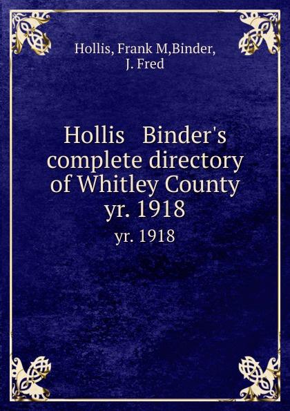 Фото - Frank M. Hollis Hollis . Binder.s complete directory of Whitley County. yr. 1918 шланг hollis hp для манометра