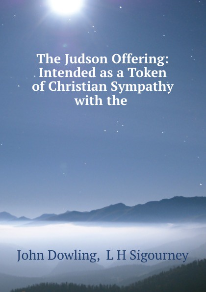The Judson Offering: Intended as a Token of Christian Sympathy with the .
