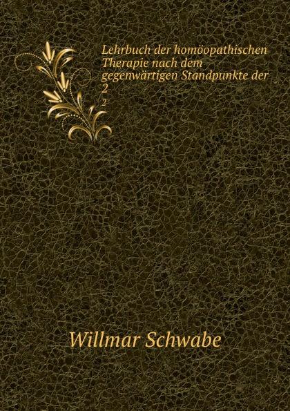 Willmar Schwabe Lehrbuch der homoopathischen Therapie nach dem gegenwartigen Standpunkte der . 2 jacob heussi lehrbuch der geodasie nach dem gegenwartigen zustande