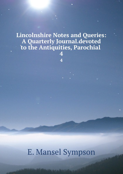 E. Mansel Sympson Lincolnshire Notes and Queries: A Quarterly Journal.devoted to the Antiquities, Parochial . 4 morton k the distant hours isbn 9780330477581