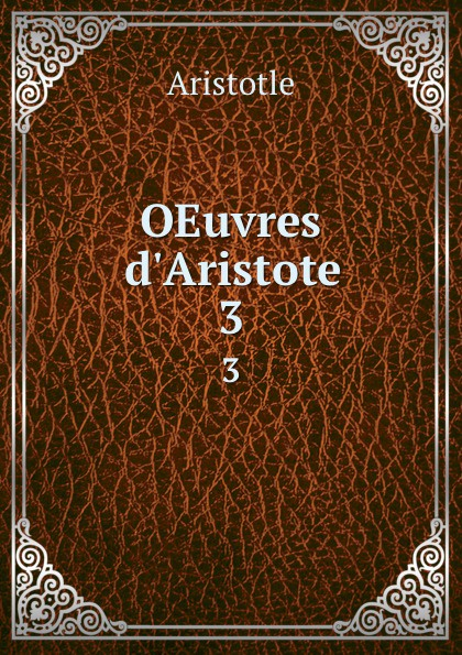 Аристотель OEuvres d'Aristote. 3