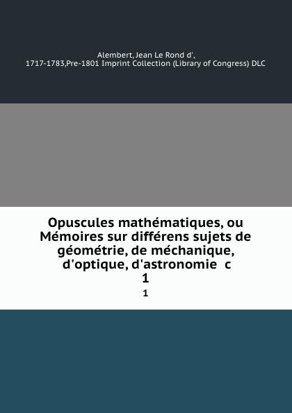 Фото - Jean le Rond d' Alembert Opuscules mathematiques, ou Memoires sur differens sujets de geometrie, de mechanique, d'optique, d'astronomie .c. 1 jean paul gaultier le male