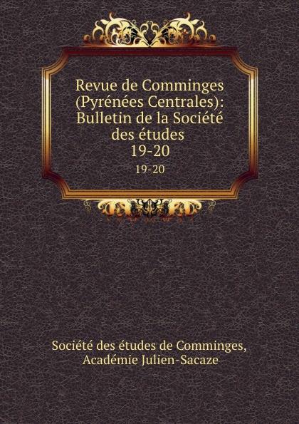 Revue de Comminges (Pyrenees Centrales): Bulletin de la Societe des etudes . 19-20