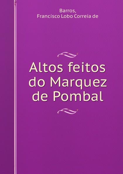 Francisco Lobo Correia de Barros Altos feitos do Marquez de Pombal garcia manuel emídio o marquez de pombal