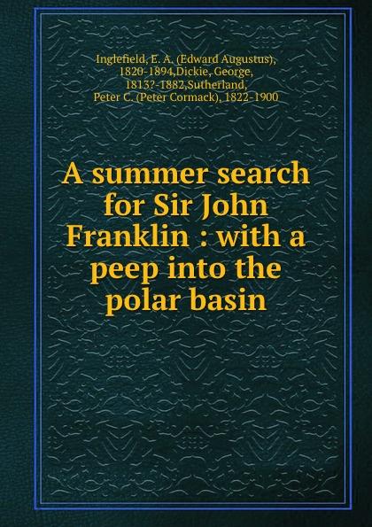 Edward Augustus Inglefield A summer search for Sir John Franklin : with a peep into the polar basin peep ehasalu hullu munga päevik