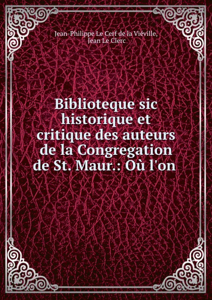 Фото - Jean-Philippe le Cerf de la Viéville Biblioteque sic historique et critique des auteurs de la Congregation de St. Maur.: Ou l.on . jean paul gaultier le male