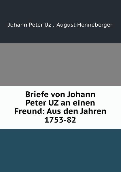 Johann Peter Uz Briefe von Johann Peter UZ an einen Freund: Aus den Jahren 1753-82 спорт товар uz