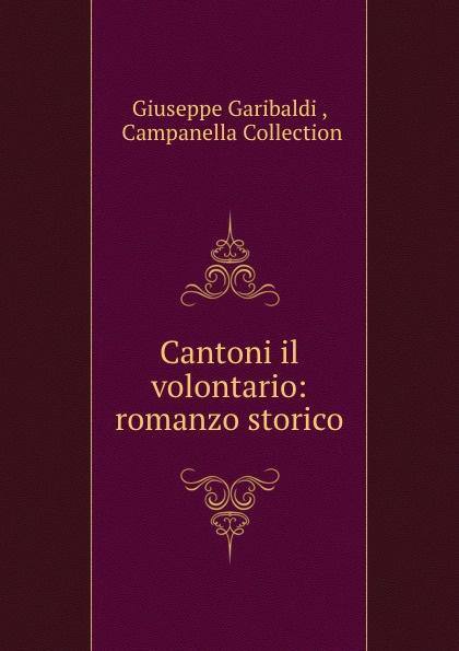 Giuseppe Garibaldi Cantoni il volontario: romanzo storico enrico giuseppe dapei donne