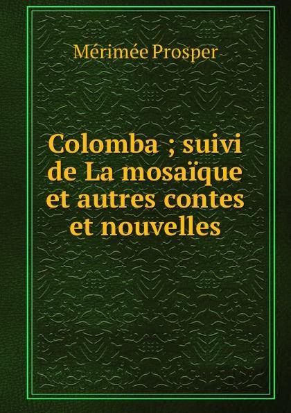 Mérimée Prosper Colomba ; suivi de La mosaique et autres contes et nouvelles miss harriet et autres nouvelles