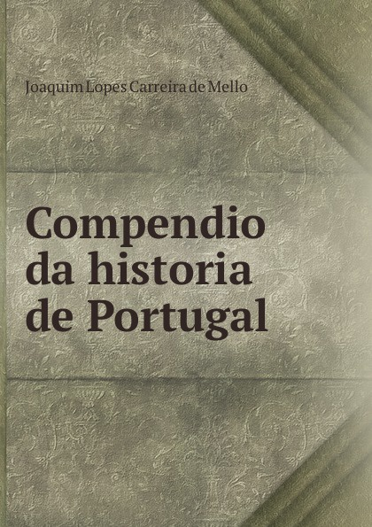 Joaquim Lopes Carreira de Mello Compendio da historia de Portugal josé maría da graça affreizo compendio de historia de portugal