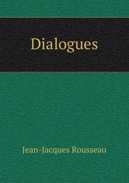 Жан-Жак Руссо Dialogues