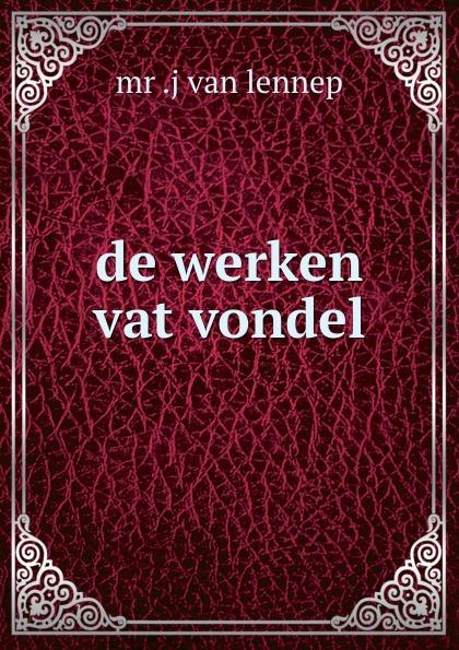 Mr. J. van Lennep de werken vat vondel joost van den vondel de complete werken van joost van vondel 2