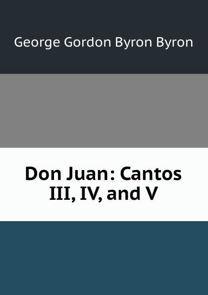 George Gordon Byron Don Juan: Cantos III, IV, and V.